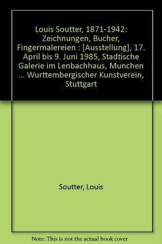 1871 - 1942. Zeichnungen, Bücher, Fingermalereien. Herausgegeben: Soutter, Louis: