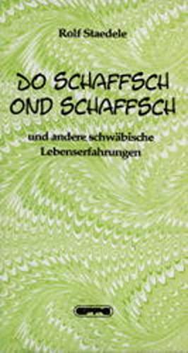9783890892474: Do schaffsch ond schaffsch...: Und andere schwäbische Lebenserfahrungen