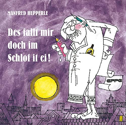 Des fallt mir doch im Schlof it ei!: Manfred Hepperle