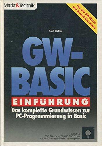 GW - BASIC Einführung. Inkl. 5 1/4- Diskette. Das komplette Grundwissen zur PC- Programmierung in Basic - Said Baloui