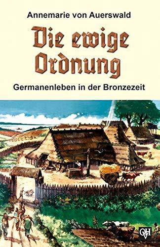 9783890930374: Die ewige Ordnung: Germanenleben in der Bronzezeit