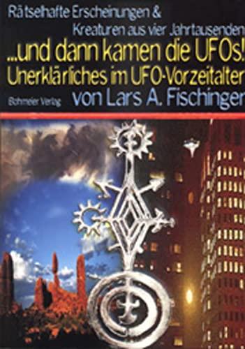 9783890943381: ...dann kamen die UFOs, Rätselhafte Erscheinungen und Wesen aus vier Jahrtausenden Unerklärliches im UFO-Vorzeitalter