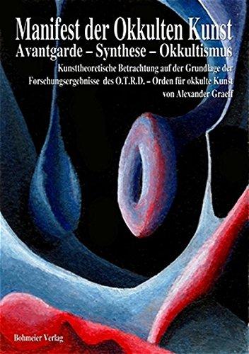 9783890944494: Manifest der Okkulten Kunst - Avantgarde - Synthese - Okkultismus: Kunsttheoretische Betrachtung auf der Grundlage der Forschungsergebnisse  des O.T.R.D. - Orden für okkulte Kunst