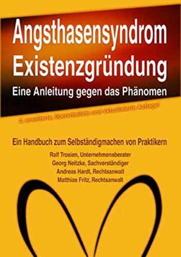 9783890945002: Angsthasensyndrom Existenzgr�ndung - eine Anleitung gegen das Ph�nomen: Das Handbuch zum Selbst�ndigmachen von Praktikern