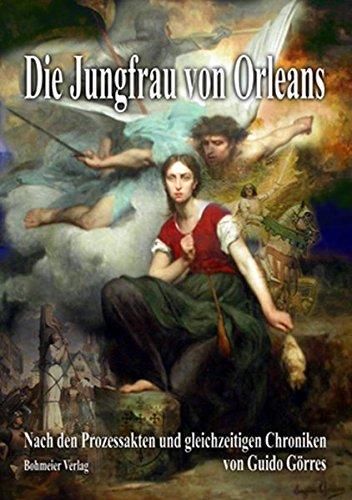 9783890945415: Die Jungfrau von Orleans: Nach den Prozessakten und gleichzeitigen Chroniken von G. Görres, mit einer Vorrede von J. Görres