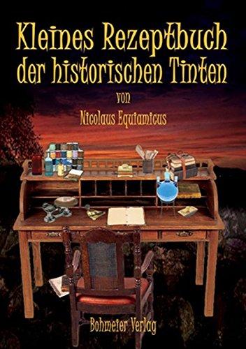 Kleines Rezeptbuch der historischen Tinten: Bohmeier, Joh.