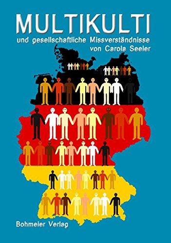 Multikulti und gesellschaftliche Missverständnisse: - Integration für alle - (Paperback): Carola ...
