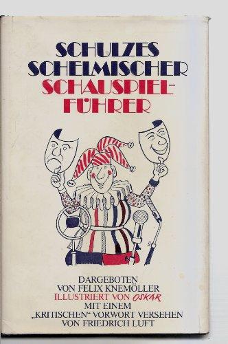 Schulzes schelmischer Schauspielführer: Eine Auswahl der schönsten: Felix Knemöller