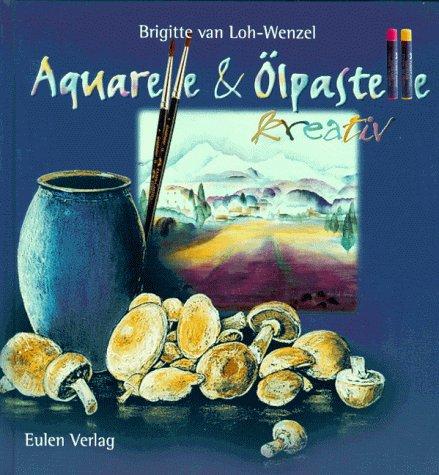Aquarelle und Ölpastelle kreativ: Brigitte van Loh-Wenzel