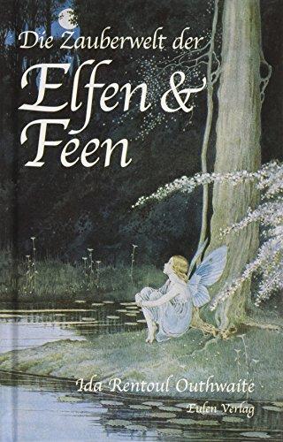 Die Zauberwelt der Elfen & Feen. Ill.: Outhwaite, Ida Rentoul