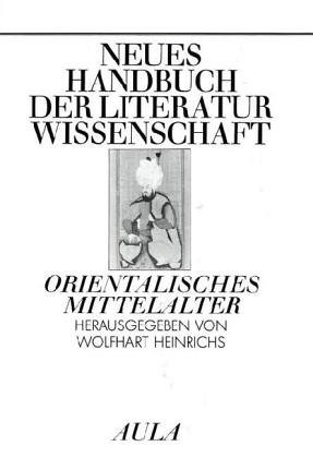 NEUES HANDBUCH DER LITERATURWISSENSCHAFT Band 5: ORIENTALISCHES MITTELALTER: Heinrichs, Wolfhart (...