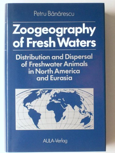 Zoogeography of Fresh Waters: Band 1 General distribution and dispersal of freshwater animals. Band...