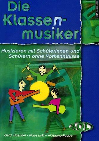 9783891113387: Die Klassenmusiker: Musizieren mit Schülerinnen und Schülern ohne Vorkenntnisse