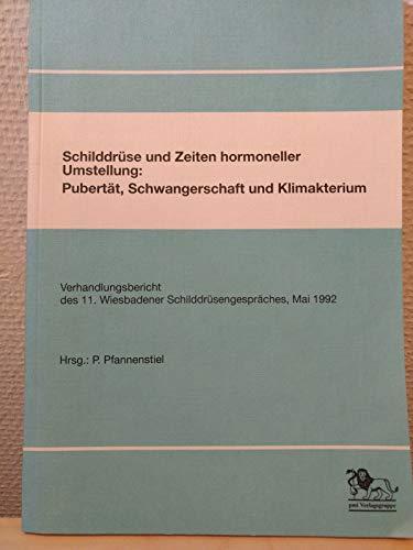 9783891192238: Schilddruese und Zeiten hormoneller Umstellung Pubertaet, Schwangerschaft und Klimakterium : Verhandlungsbericht des 11. Wiesbadener Schilddruesengespraeches, Mai 1992