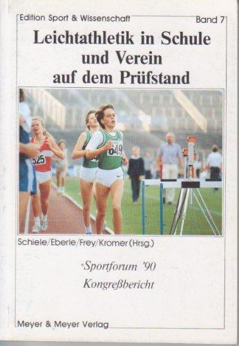 Leichtathletik in Schule und Verein auf dem Pru?fstand: Sportforum '90, 2.-4. Mai 1990, Staatliche Sportakademie fu?r Lehrerfortbildung Ludwigsburg, . Sport & Wissenschaft) (German Edition)