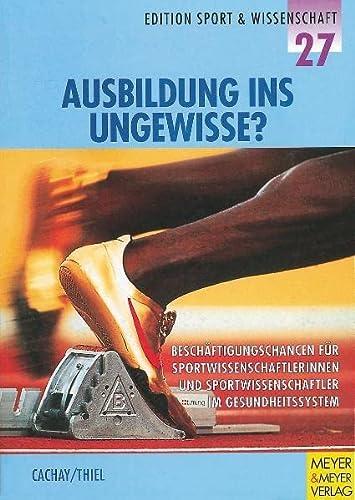 9783891245552: Ausbildung ins Ungewisse?: Beschäftigungschancen für Sportwissenschaftlerinnen und Sportwissenschaftler im Gesundheitssystem