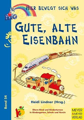 9783891247549: Hier bewegt sich was 54. Gute alte Eisenbahn: Eltern-Kind-Turnen und Kinderturnen in Kindergarten, Schule und Verein