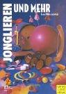 9783891249437: Jonglieren und mehr - Handbuch Bewegungskünste für Schule, Verein und Freiezeit