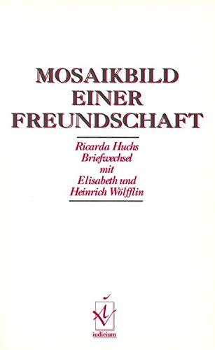 Mosaikbild einer Freundschaft. Ricarda Huchs Briefwechsel mit Elisabeth und Heinrich Wölfflin. - Müller, Heidy Margrit (Hrsg.)