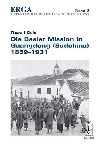 Die Basler Mission in Guangdong (Südchina) 1859-1931: Thoralf Klein