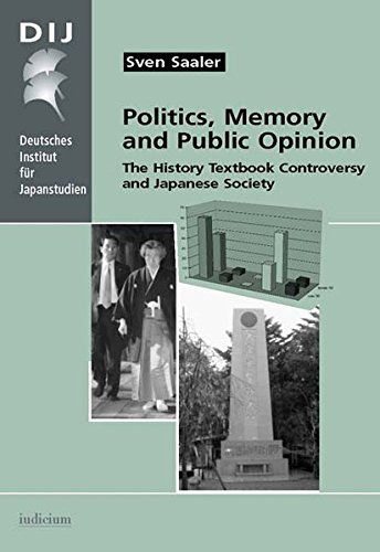 Politics, Memory and Public Opinion: The History Textbook Controversy and Japanese Society (...