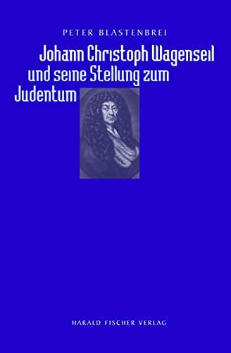 Johann Christoph Wagenseil und seine Stellung zum Judentum: Peter Blastenbrei