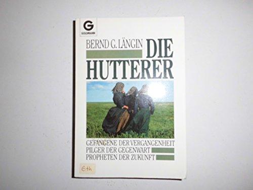 9783891360613: Die Hutterer: Gefangene der Vergangenheit, Pilger der Gegenwart, Propheten der Zukunft (German Edition)