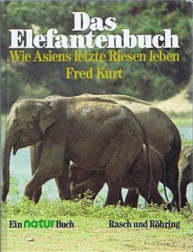 Das Elefantenbuch. Wie Asiens letzte Riesen leben: Kurt, Fred