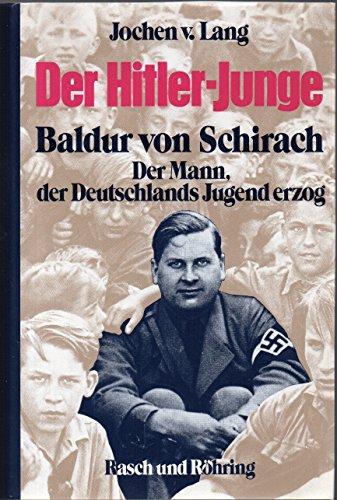 Der Hitler-Junge: Baldur von Schirach, der Mann,: Jochen von Lang