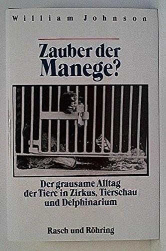 9783891364420: Zauber der Manege?. Der grausame Alltag der Tiere in Zirkus, Tierschau und Delphinarium