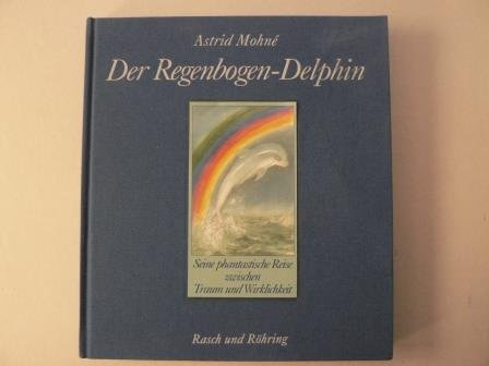 Der Regenbogen-Delphin. Seine phantastische Reise zwischen Traum: Mohné, Astrid/Menzer Gabriele(Illustr.):