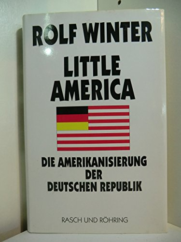Little America: Die Amerikanisierung Der Deutschen Republik (German Edition): Winter, Rolf