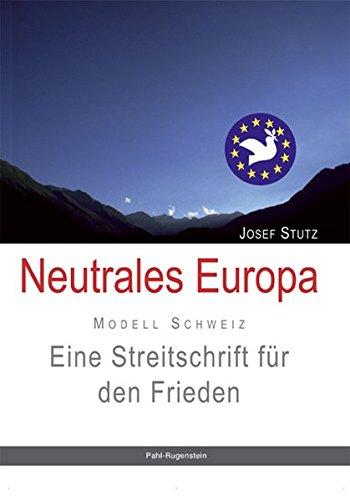 Neutrales Europa. Modell Schweiz.: Eine Streitschrift für: Stutz, Josef:
