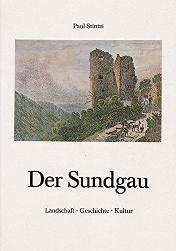 Der Sundgau - Landschaft - Geschichte -: Stintzi, Paul