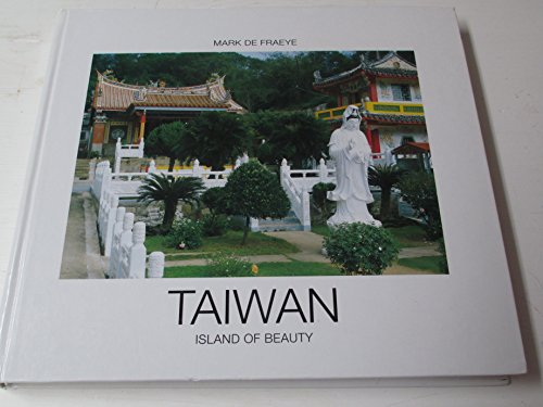 Taiwan: Island of Beauty. Texts by Beth: Fraeye, Mark De