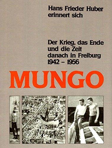 MUNGO. der Krieg, das Ende und danach: Huber, Hans Friedrich