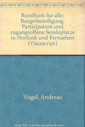 Rundfunk fur alle: Burgerbeteiligung, Partizipation und zugangsoffene Sendeplatze in Horfunk und Fernsehen (Vistascript) (German Edition) (389158072X) by Vogel, Andreas