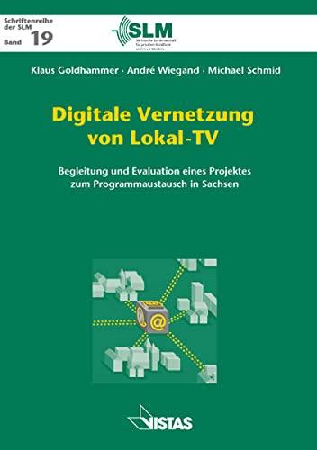Digitale Vernetzung von Lokal-TV: Begleitung und Evaluation eines Projektes zum Programmaustausch in Sachsen - Klaus Goldhammer; André Wiegand; Michael Schmid