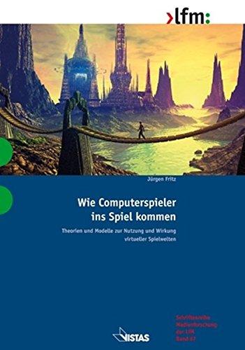 9783891585474: Wie Computerspieler ins Spiel kommen: Theorien und Modelle zur Nutzung und Wirkung virtueller Spielwelten