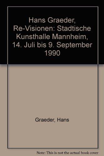 9783891650714: Hans Graeder, Re-Visionen: Stadtische Kunsthalle Mannheim, 14. Juli bis 9. September 1990