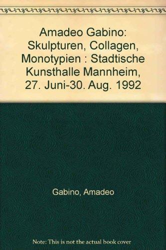 Amadeo Gabino. Skulpturen - Collagen - Monotypien.: Fath, Manfred: