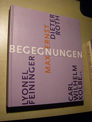 9783891691502: Begegnungen: Max Ernst - Carl Wilhelm Kolbe d. Ä., Lyonel Feininger, Dieter Roth. Ausstellung (Livre en allemand)