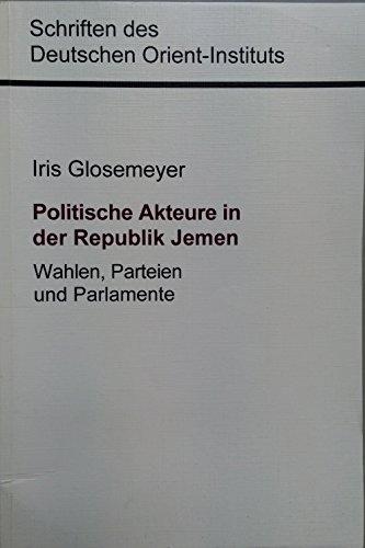 9783891730638: Politische Akteure in der Republik Jemen : Wahlen, Parteien und Parlamente