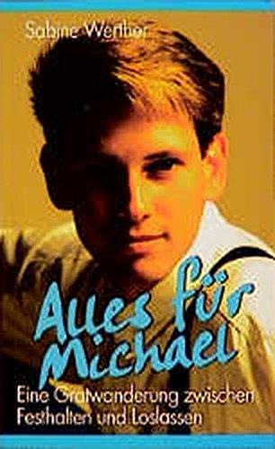 9783891751220: Alles für Michael: Gratwanderung zwischen Festhalten und Loslassen. Nach den Erlebnissen und Erfahrungen von Charlotte Seibold