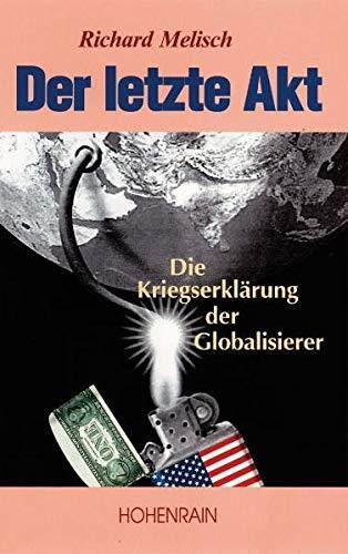 Der letzte Akt: Die Kriegserklärung der Globalisierer: Richard Melisch