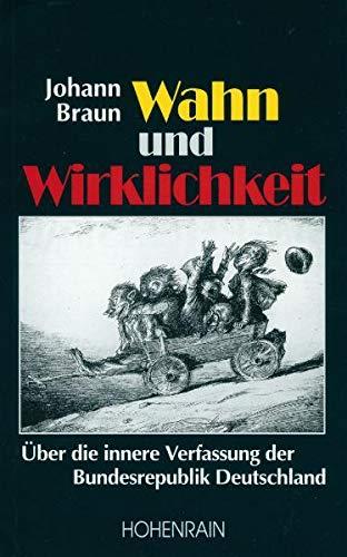 9783891800829: Wahn und Wirklichkeit: Über die innere Verfassung der Bundesrepublik Deutschland