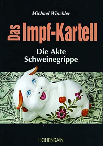 9783891800898: Das Impf-Kartell: Die Akte Schweinegrippe