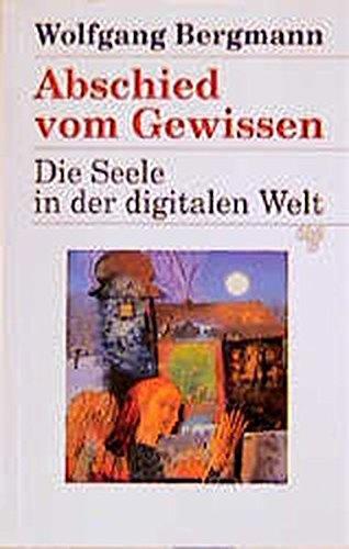 9783891820759: Abschied vom Gewissen: Die Seele in der digitalen Welt