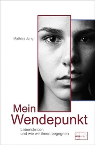Mein Wendepunkt : Lebenskrisen und wie wir ihnen begegnen - Mathias Jung