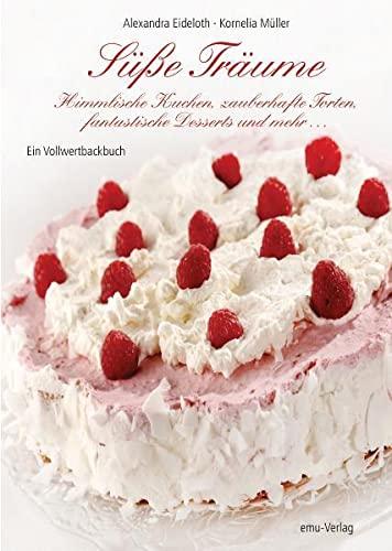 9783891891933: Süße Träume: Himmlische Kuchen, zauberhafte Torten, fantastische Desserts & mehr